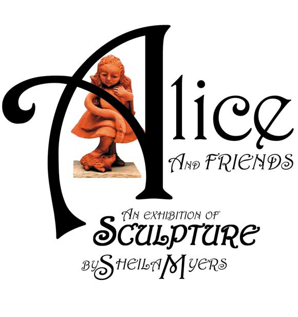 'Alice and Friends' An exhibition of sculptures by Sheila Myers